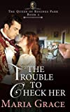 The Trouble to Check Her: A Pride and Prejudice Variation (The Queen of Rosings Park) (Volume 2)