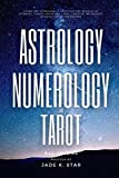 Astrology, Numerology, and Tarot All-in-One: Learn