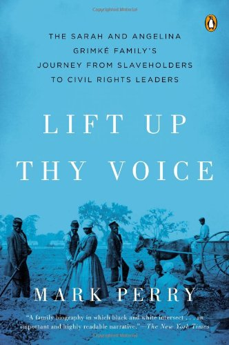 Lift Up Thy Voice: The Sarah and Angelina Grimk Familys Journey from Slaveholders to Civil Rights  Leaders