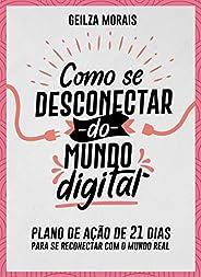 Como Se Desconectar do Mundo Digital: Plano de Ação de 21 Dias para Se Reconectar com o Mundo Real