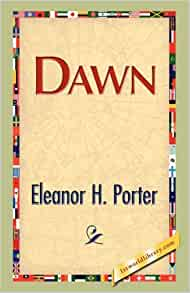 Dawn eleanor h porter 9781421894263 books for Eleanor h porter images