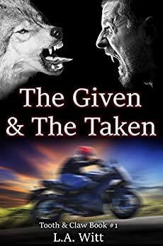 The Given & The Taken (Tooth & Claw Trilogy Book 1) by [Witt, L.A.]