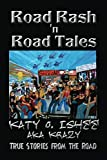 Road Rash 'n Road Tales: True Stories from the Road