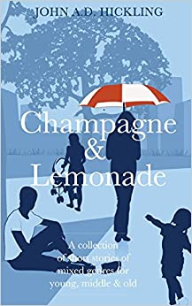 Champagne and Lemonade: a collection of short stories, of mixed genres, for young, middle and old
