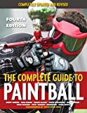 The Complete Guide to Paintball, Fourth Edition: Completely Updated and Revised