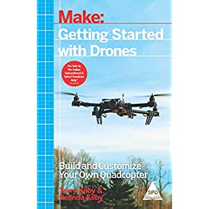 Make: Getting Started with Drones – Build and Customize Your Own Quadcopter