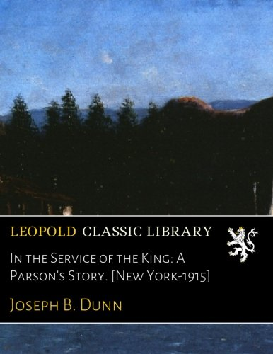 In the Service of the King: A Parson's Story. [New York-1915] pdf epub
