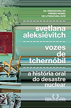 Vozes de Tchernóbil: A história oral do desastre nuclear por [Aleksiévitch, Svetlana]