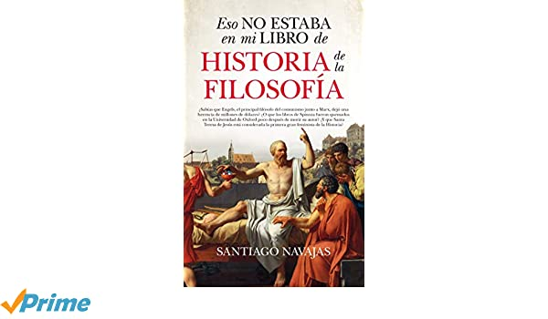 Eso no estaba en mi libro de historia de la filosofia (Spanish Edition): Santiago Navajas: 9788417044794: Amazon.com: Books