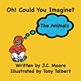 Oh! Could You Imagine?: The Animals