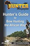 Hunter's Guide to Bow Hunting the African Way (Hunter's Guide Series) (Volume 4)