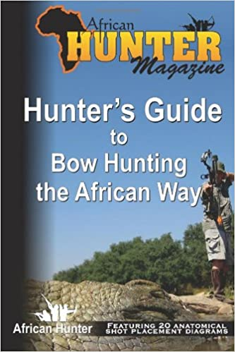 Hunter's Guide to Bow Hunting the African Way: Volume 4 (Hunter's Guide Series)