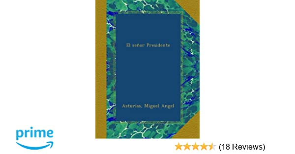 El señor Presidente (Spanish Edition): Miguel Angel Asturias: Amazon.com: Books