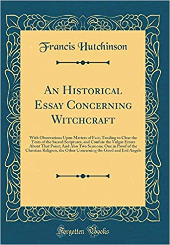 An Historical Essay Concerning Witchcraft With Observations Upon  An Historical Essay Concerning Witchcraft With Observations Upon Matters  Of Fact Tending To Clear The Texts Of The Sacred Scriptures And Confute   In  Science And Technology Essay also High School Argumentative Essay Examples  What Is A Thesis Statement In A Essay