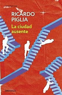 La ciudad ausente par Ricardo Piglia