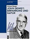 John Dewey: Erfahrung und Natur (Klassiker Auslegen, Band 66)
