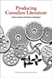 Producing Canadian Literature : Authors Speak on the Literary Marketplace, Kit Dobson, Smaro Kamboureli, 1554583551
