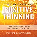 The Power of Positive Thinking: How to Relieve Stress and Change Your Life Audiobook by Poppi Edwards Narrated by Ellery Truesdell