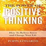 The Power of Positive Thinking: How to Relieve Stress and Change Your Life | Poppi Edwards