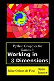 Python Graphics for Games 3: Working in 3 Dimensions: Object Creation and Animation with OpenGL and Blender (Volume 3)