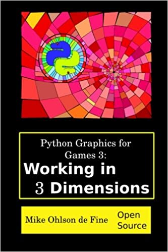 Python Graphics For Games 3: Working In 3 Dimensions: Object Creation And Animation With OpenGL And Blender (Volume 3) Books Pdf File