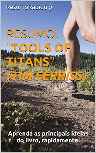 RESUMO: Tools of Titans (Tim Ferriss) - Conceitos chave do livro