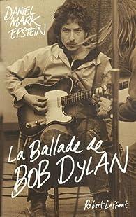 La ballade de Bob Dylan par Daniel Mark Epstein