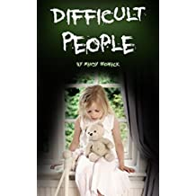 Difficult People: Dealing with Negativity and Annoying People at Work, at Home, and in Relationships