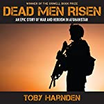Dead Men Risen: An Epic Story of War and Heroism in Afghanistan | Toby Harnden