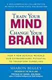 img - for Train Your Mind, Change Your Brain: How a New Science Reveals Our Extraordinary Potential to Transform Ourselves book / textbook / text book