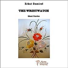 The Wristwatch Audiobook by Erkut Demirel Narrated by Mira Demirkan