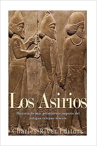 Los Asirios: Historia del más prominente imperio del antiguo cercano oriente: Amazon.es: Charles River Editors: Libros