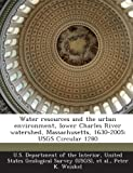 img - for Water Resources and the Urban Environment, Lower Charles River Watershed, Massachusetts, 1630-2005: Usgs Circular 1280 book / textbook / text book