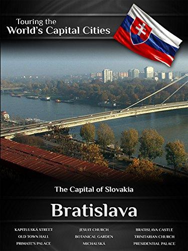 Touring the World's Capital Cities Bratislava: The Capital of Slovakia