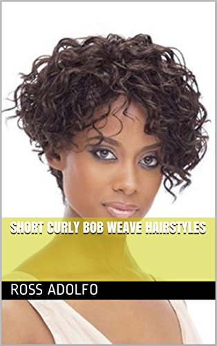 Short Curly Bob Weave Hairstyles - Kindle edition by Ross Adolfo ... 2530706fe1