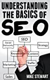 Understanding The Basics of SEO (Search Engine Optimization) (Internet Marketing Series)