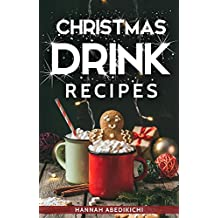 Christmas Drink Recipes: Delicious and Simple Holiday Drinks (2018 Edition)