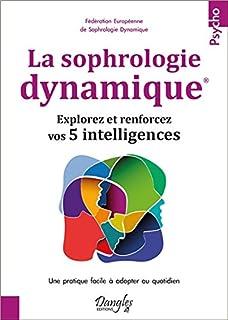 La sophrologie dynamique : explorez et renforcez vos 5 intelligences, Collectif