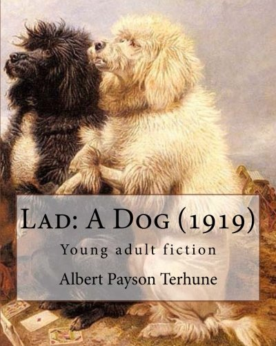 Lad: A Dog (1919). By: Albert Payson Terhune: Young adult fiction