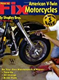How to Fix American V-Twin Motorcycles, Brothers Shadley, 1929133723