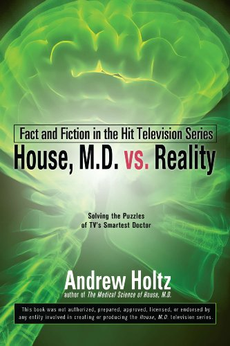 House M.D. vs. Reality: Fact and Fiction in the Hit Television Series (Sociology Of Medicine Vs Sociology In Medicine)