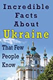 Incredible Facts About Ukraine That Few People Know