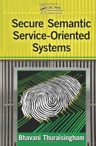 Secure Semantic Service-Oriented Systems by Bhavani Thuraisingham, Publisher : Auerbach Publications