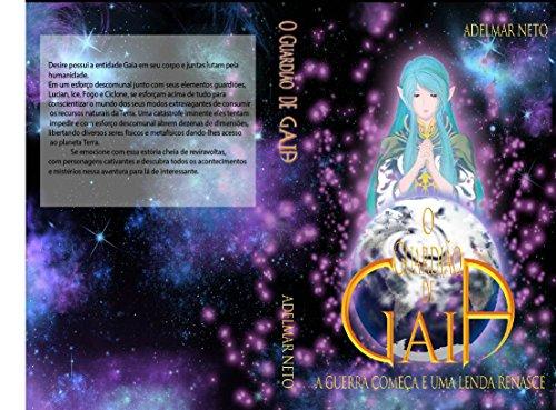 O Guardião de Gaia: a guerra começa e uma lenda renasce (O Guardião de Gaia a guerra começa e uma lenda renasce Livro 1)