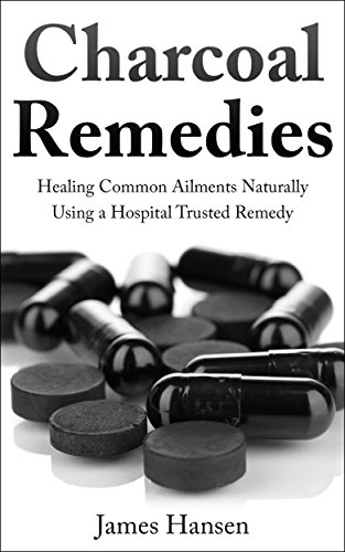 Charcoal Remedies: Healing Common Ailments Naturally Using a Hospital Trusted (Cure Heartburn Naturally)