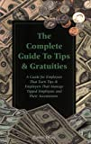 img - for The Complete Guide to Tips & Gratuities: A Guide for Employees Who Earn Tips & Employers Who Manage Tipped Employees and Their Accountants book / textbook / text book