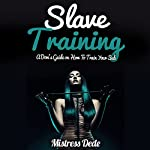 Slave Training: A Dom's Guide on How to Train Your Sub | Mistress Dede