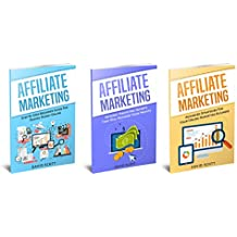 Marketing Online: 3 Manuscripts: Affiliate Marketing for Beginners, Advanced Strategies, And Secrets That Will Maximize Your Online Profits