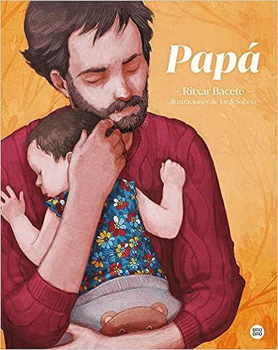 Papá, Ritxar Bacete e ilustrado por Jordi Solano - Libros sobre padres e hijos