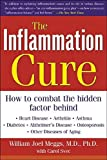 img - for The Inflammation Cure: Simple Steps for Reversing heart disease, arthritis, asthma, diabetes, Alzheimer's disease, osteopor by William Meggs (2005-01-21) book / textbook / text book